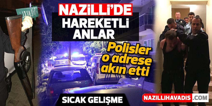Nazilli'de polisler o adrese akın etti