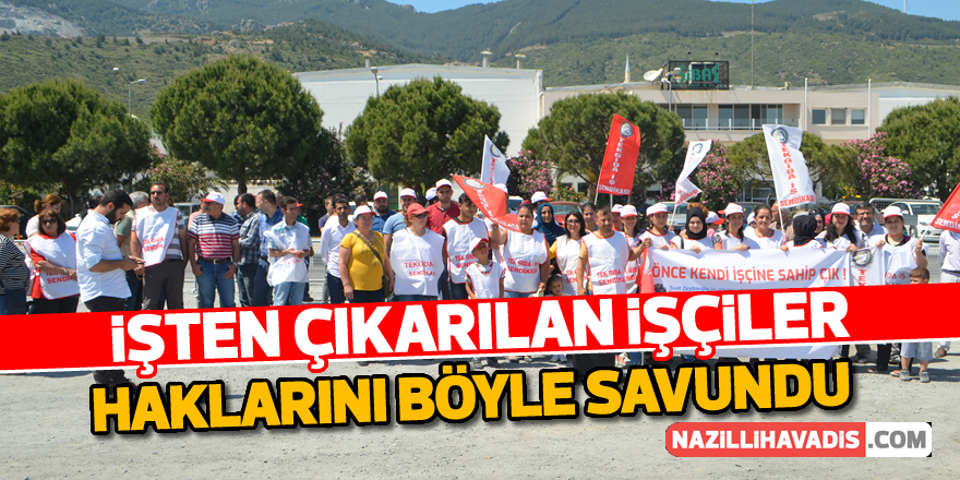 Aydın'da çıkarılan işçiler haklarını böyle savundu