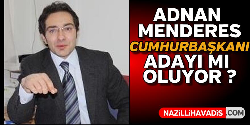 Adnan Menderes cumhurbaşkanı adayı mı oluyor ?