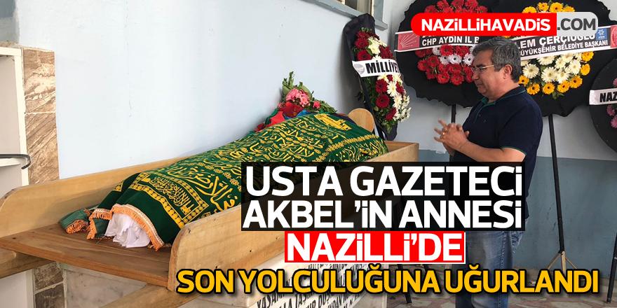 Usta gazeteci Akbel'in annesi Nazilli'de son yolculuğuna uğurlandı