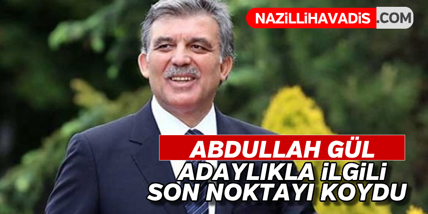 Abdullah Gül son noktayı koydu !