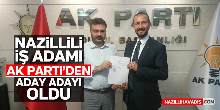 Nazillili iş adamı AK Parti'den aday adayı oldu