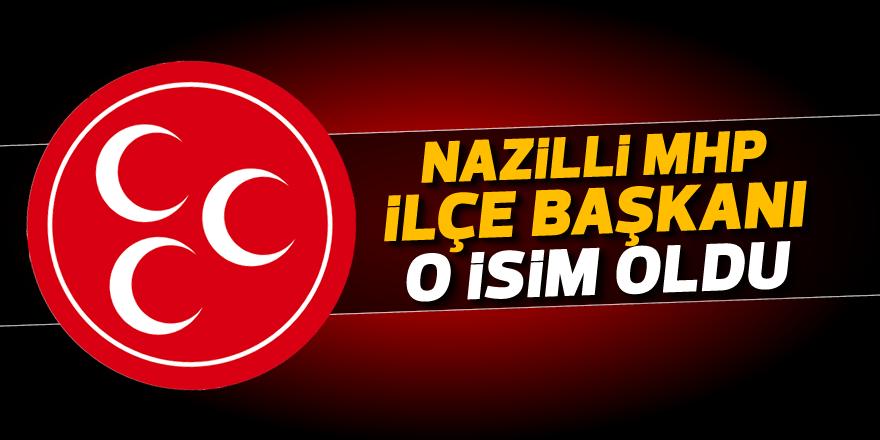 Nazilli MHP İlçe Başkanı o isim oldu
