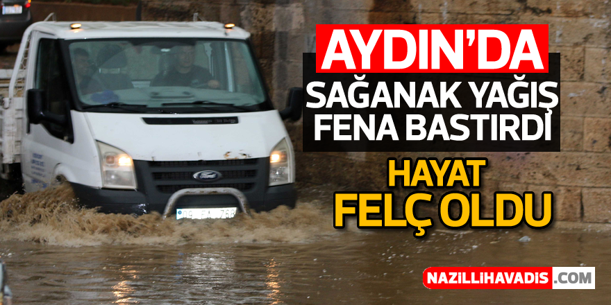 Aydın'da sağanak yağış fena bastırdı