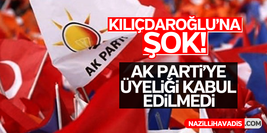 Kılıçdaroğlu'nun AK Parti'ye üyelik başvurusu kabul edilmedi