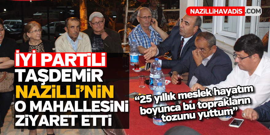 """İYİ Partili Taşdemir, """"25 yıllık meslek hayatım boyunca bu toprakların tozunu yuttum"""""""
