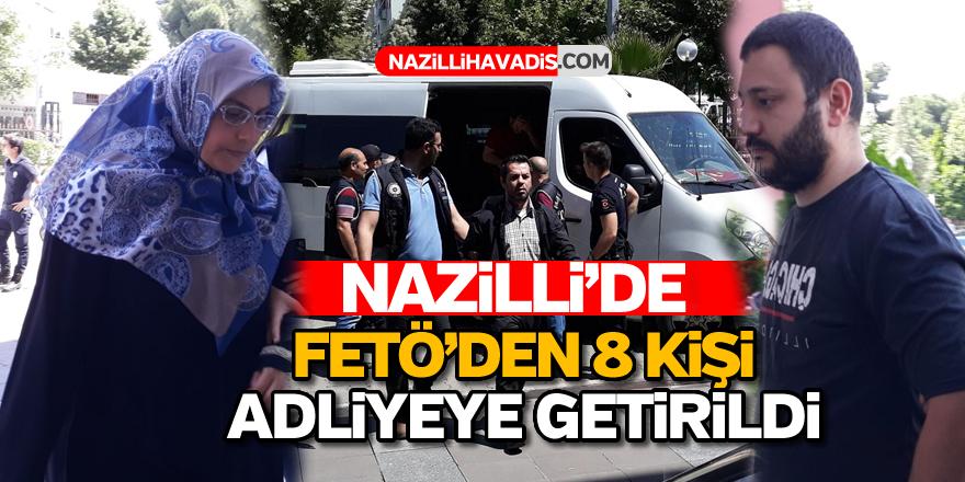 Nazilli'de FETÖ'den 8 kişi adliyeye getirildi