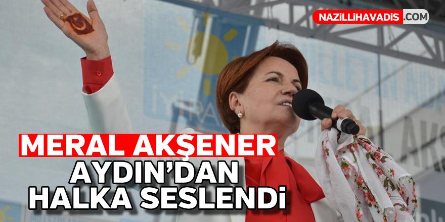 Meral Akşener Aydın'dan halka seslendi