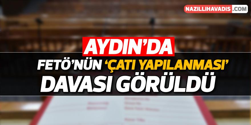 """FETÖ'nün Aydın'daki """"çatı yapılanması"""" davası"""