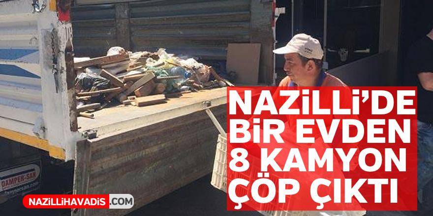 Nazilli'de bir evden 8 kamyon çöp çıktı