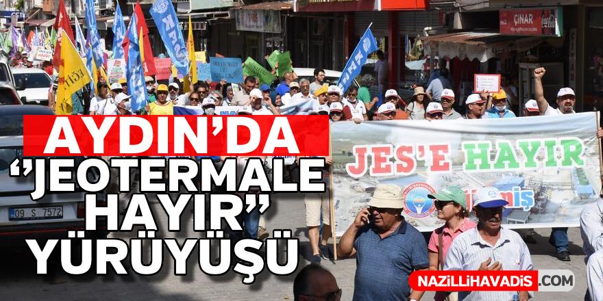 Aydın'da ''Jeotermale hayır'' yürüyüşü