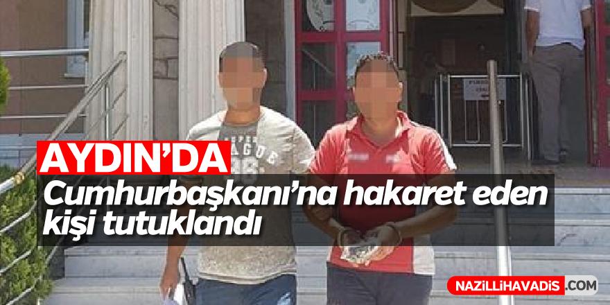 Aydın'da Cumhurbaşkanı'na hakaret eden kişi tutuklandı