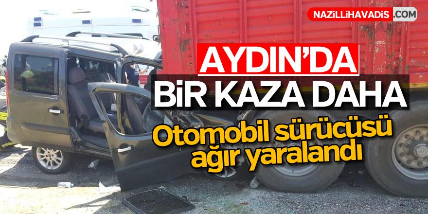 Aydın'da kaza! Otomobil sürücüsü ağır yaralandı