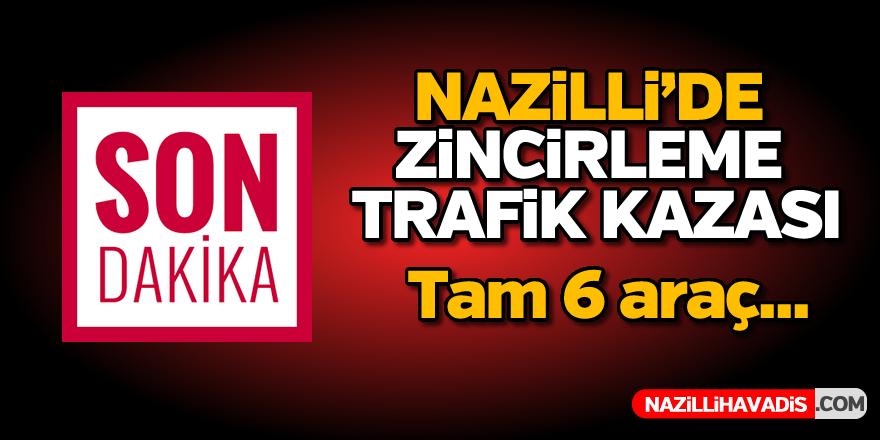 Nazilli'de zincirleme trafik kazası
