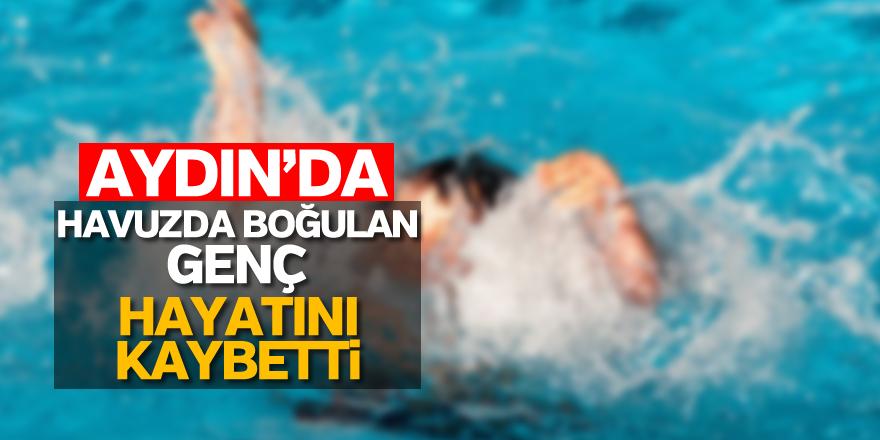 Aydın'da havuzda boğulan genç hayatını kaybetti
