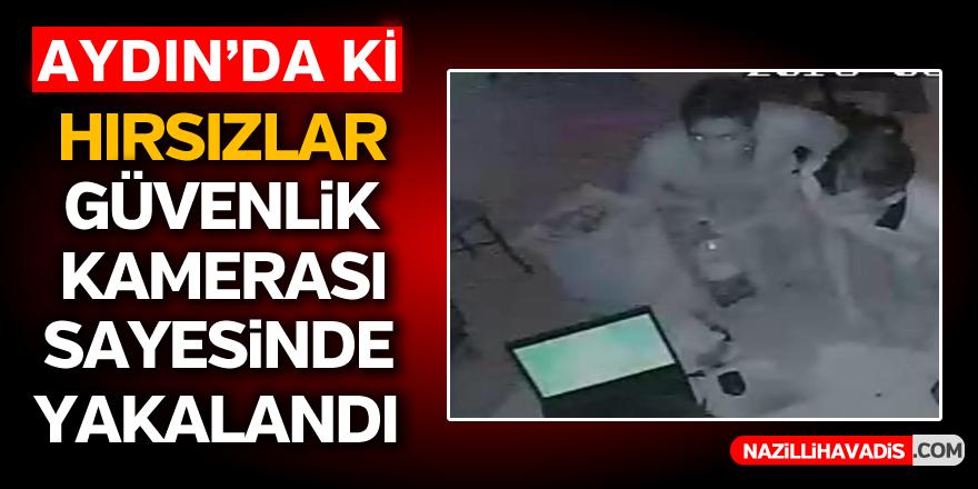 Aydın'da ki hırsızlar güvenlik kamerası sayesinde yakalandı