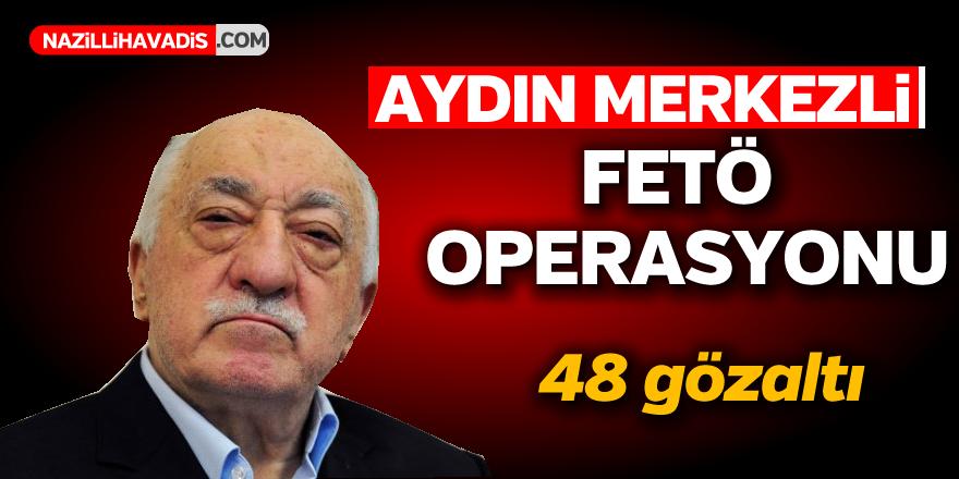 Aydın'da merkezli FETÖ operasyonu