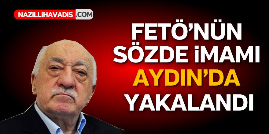 FETÖ'nün sözde imamı Aydın'da yakalandı