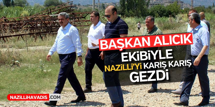Başkan Alıcık ekibiyle Nazilli'yi karış karış gezdi