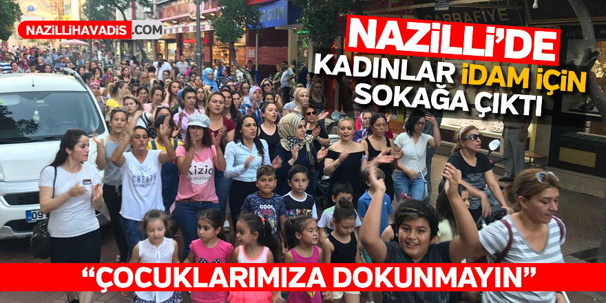 Nazilli'de kadınlar idam için sokağa çıktı