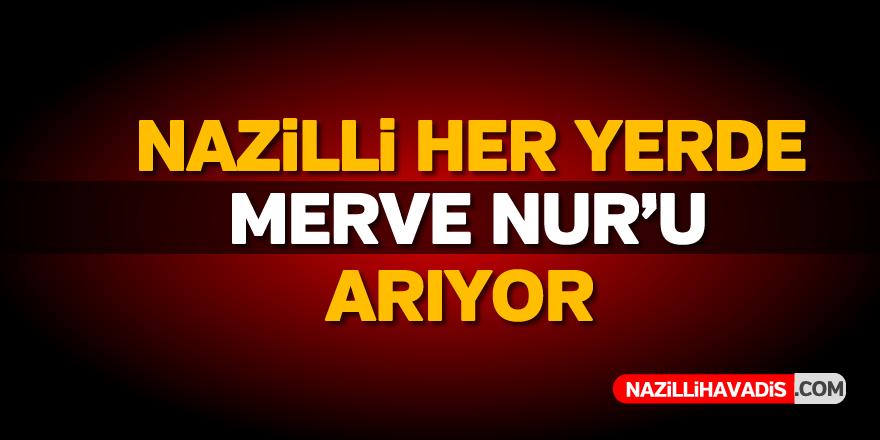 Nazilli her yerde Merve Nur'u arıyor