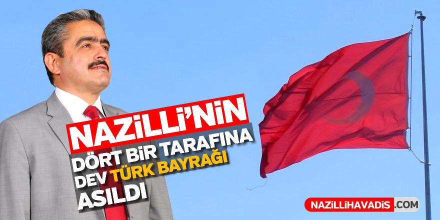 Nazilli'nin dört bir tarafına dev Türk bayrağı asıldı