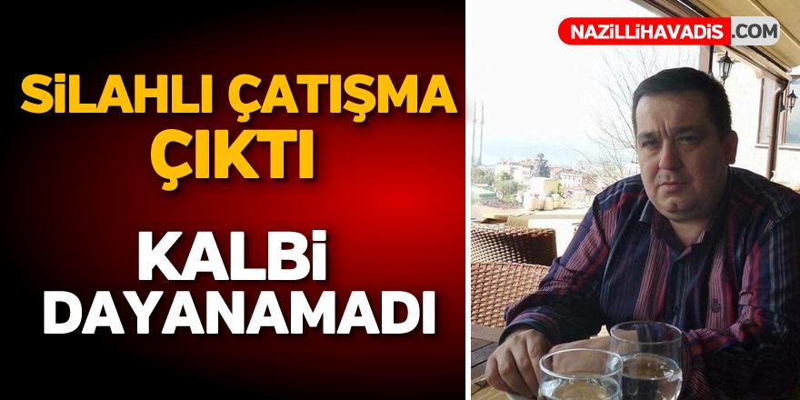 Aydın'da silahlı çatışma çıktı kalbi dayanamadı