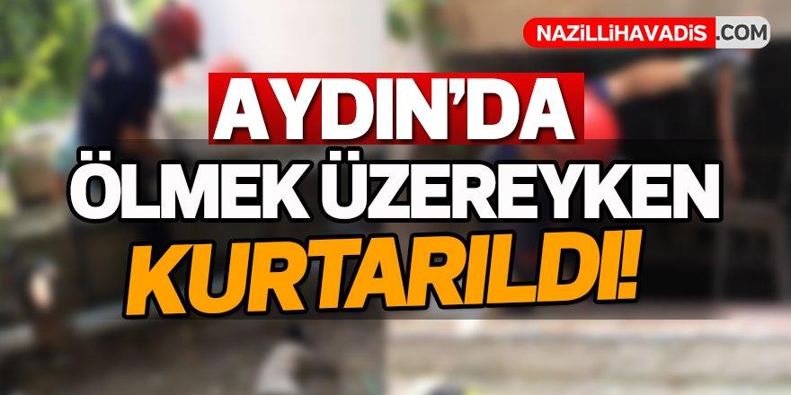 Aydın'da ölmek üzereyken kurtarıldı!