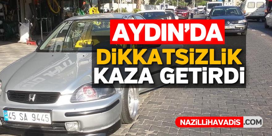Aydın'da dikkatsizlik kaza getirdi