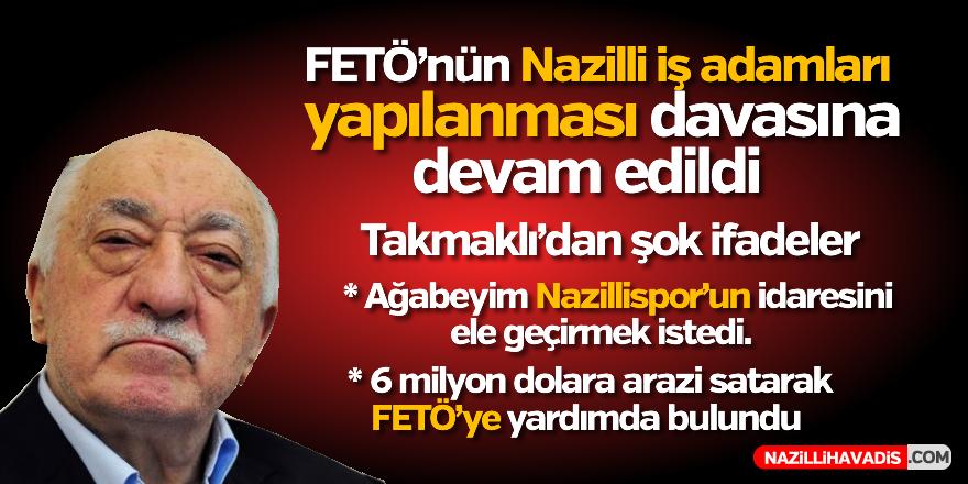 FETÖ'nün Nazilli iş adamları yapılanması davasına devam edildi
