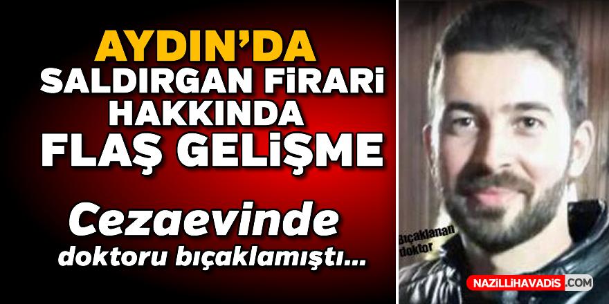 Aydın'da saldırgan firari hakkında flaş gelişme