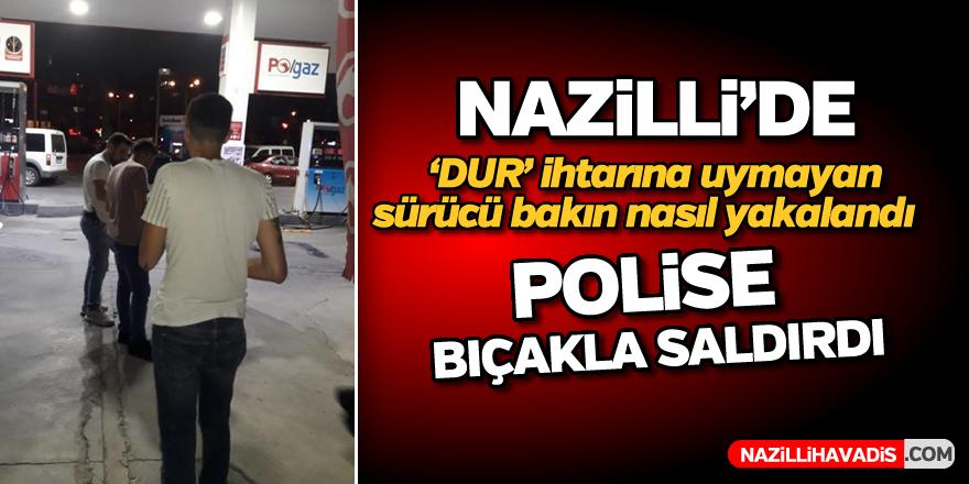 Nazilli'de dur ihtarına uymayan sürücü bıçakla polise saldırdı