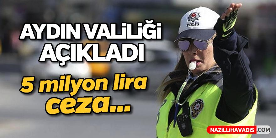 Aydın'da 5 milyon lira ceza kesildi