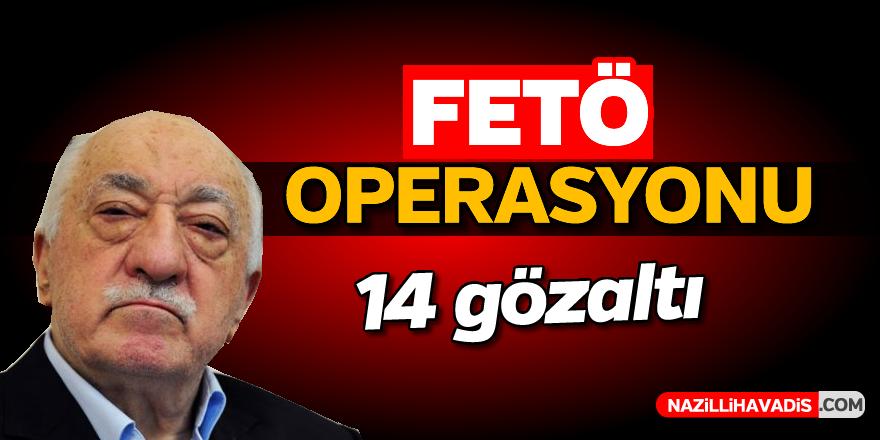 FETÖ operasyonu; 14 gözaltı