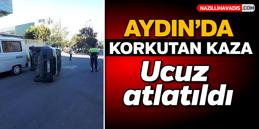 Aydın'da kaza bu kez ucuz atlatıldı