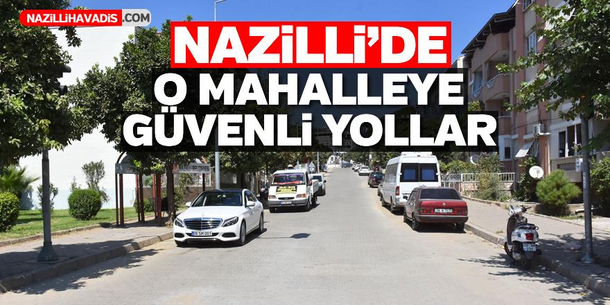 Nazilli'de o mahalleye güvenli yollar