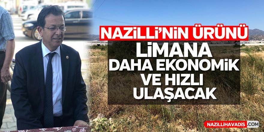 Nazilli'nin ürünü limana daha ekonomik ve hızlı ulaşacak
