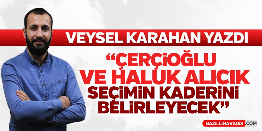 """""""Çerçioğlu ve Haluk Alıcık seçimin kaderini belirleyecek"""""""