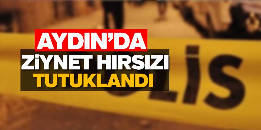Aydın'da ziynet hırsızı tutuklandı