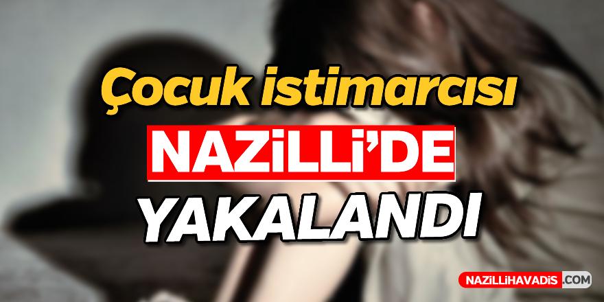 Çocuk istismarcısı Nazilli'de yakalandı