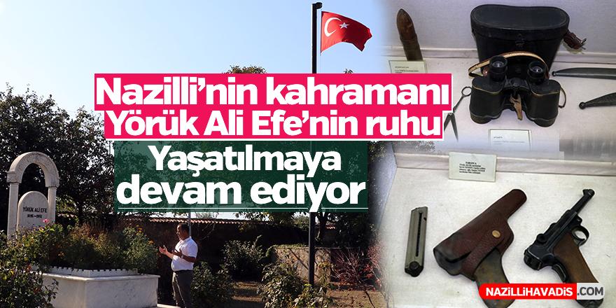 Nazilli'nin kahramanı Yörük Ali Efe'nin ruhu yaşatılmaya devam ediyor
