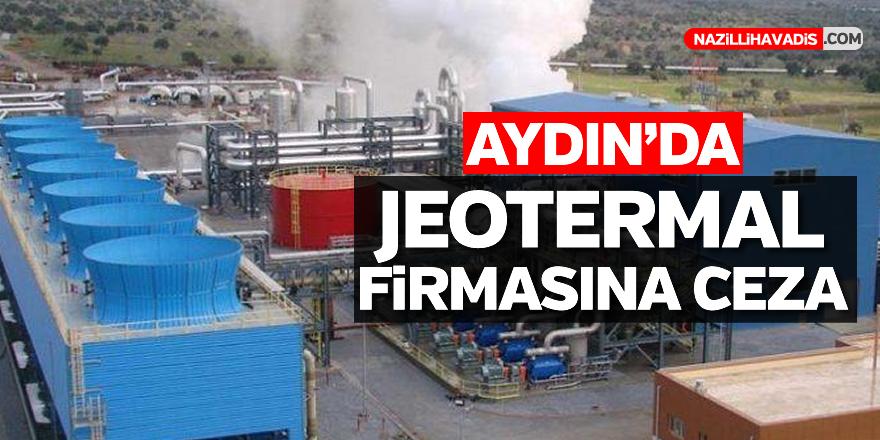 Aydın'da jeotermal firmasına ceza kesildi