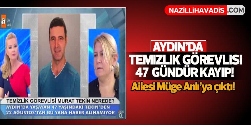 Aydın'da temizlik görevlisi 47 gündür kayıp !