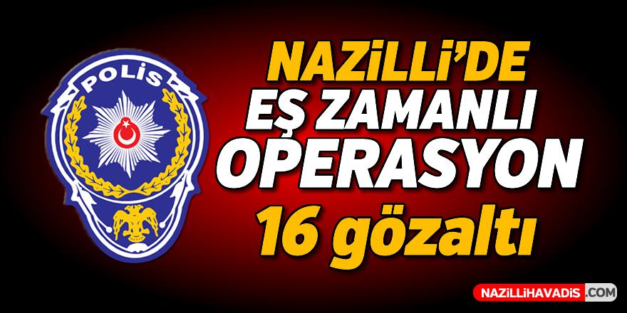Nazilli'de eş zamanlı operasyon