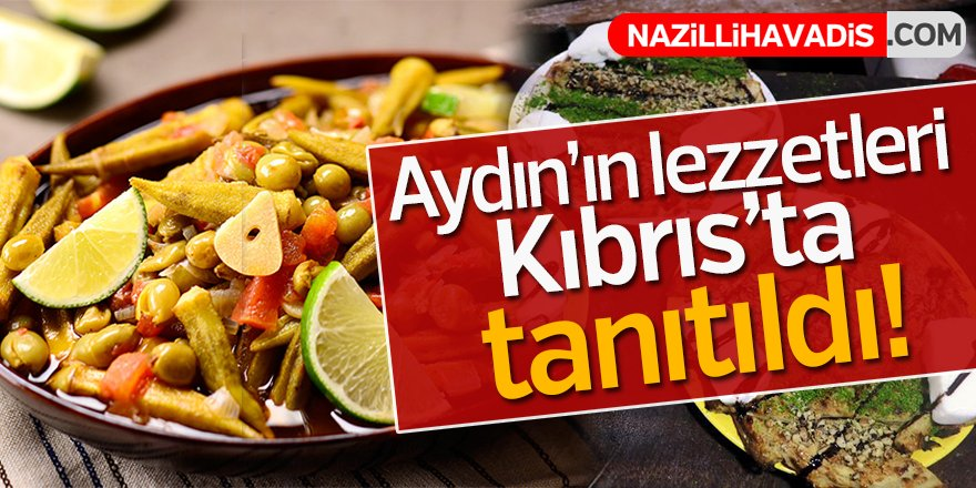 Aydın'ın lezzetleri Kıbrıs'ta tanıtıldı!