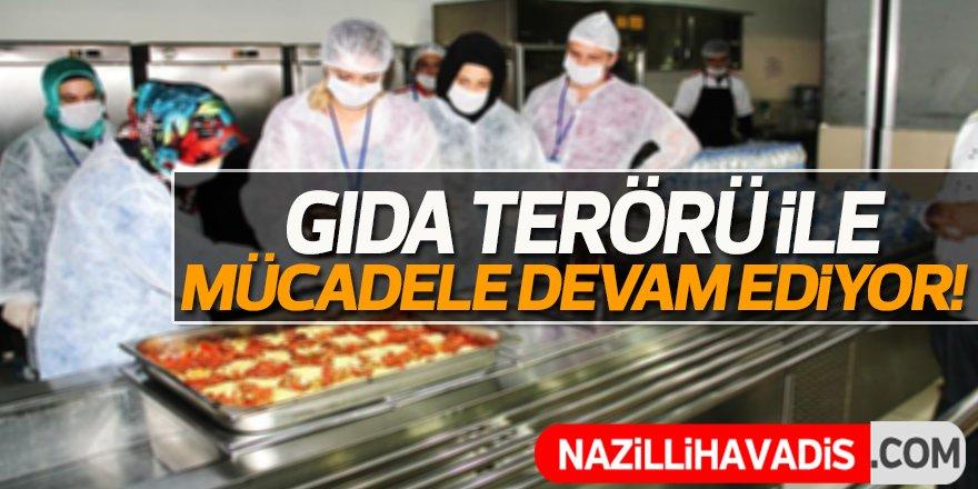 Gıda terörü ile mücadele devam ediyor