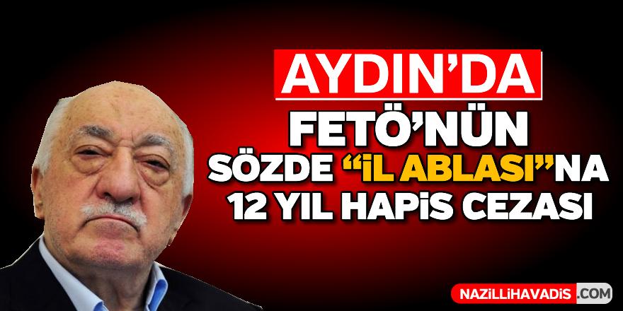 """FETÖ'nün sözde """"il ablası""""na 12 yıl 6 ay hapis cezası"""