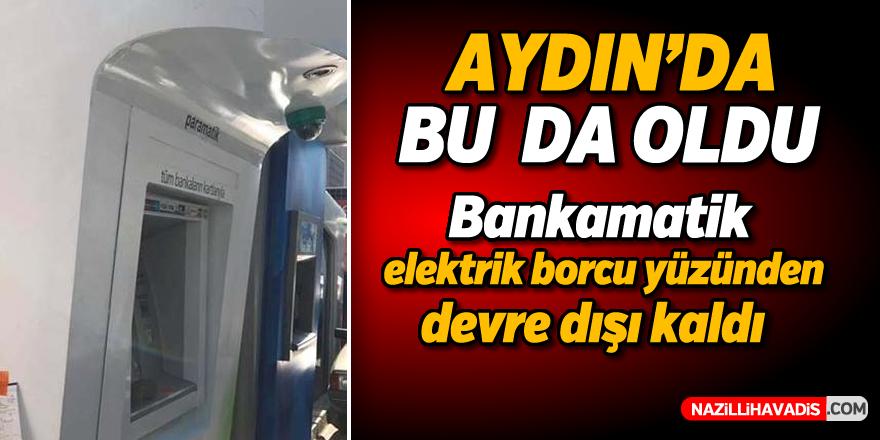 Aydın'da bankamatik elektrik borcu yüzünden devre dışı kaldı