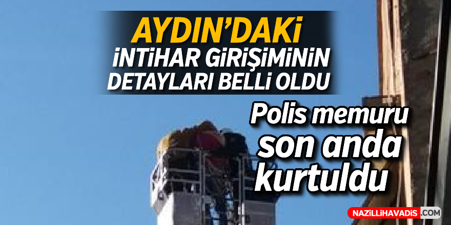 Aydın'daki intihar girişiminin detayları belli oldu