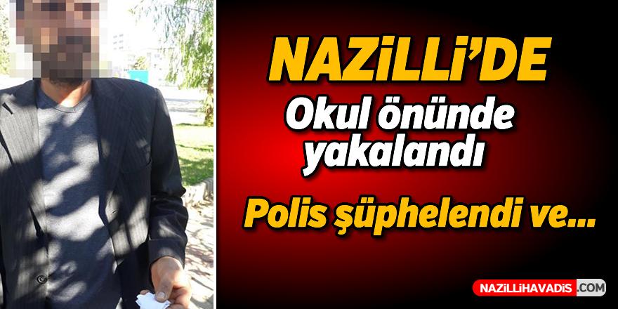 Nazilli'de okul önünde yakalandı